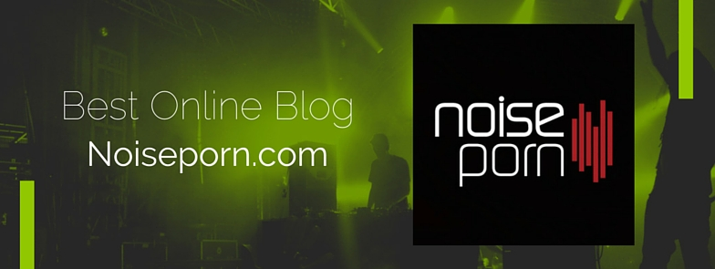 Best Online Blog- Noiseporn.com